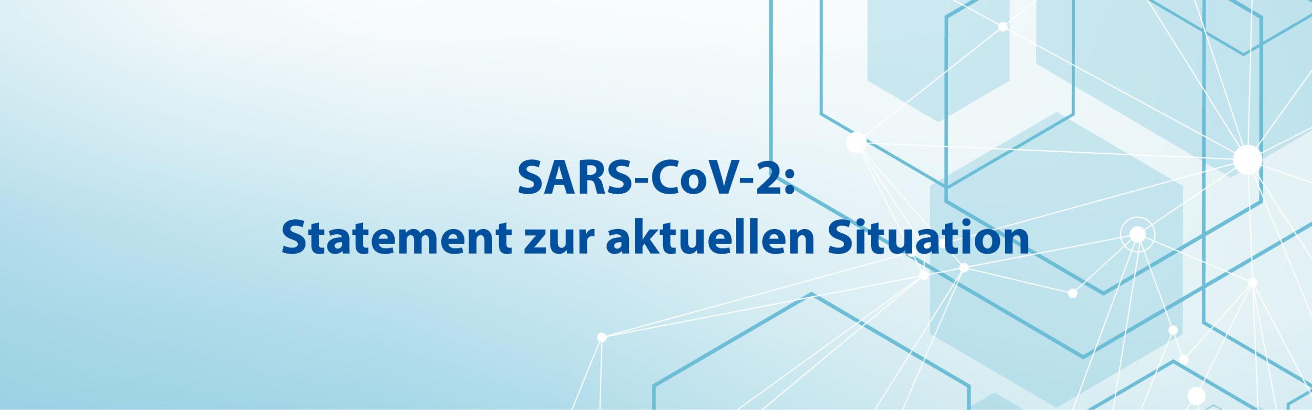 SARS-CoV-2: Statement zur aktuellen Situation